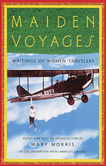 Maiden Voyages: Writings of Women Travelers- Backlist Books by Mary Morris