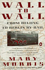 Wall to Wall: From Beijing to Berlin by Rail- Backlist Books by Mary Morris